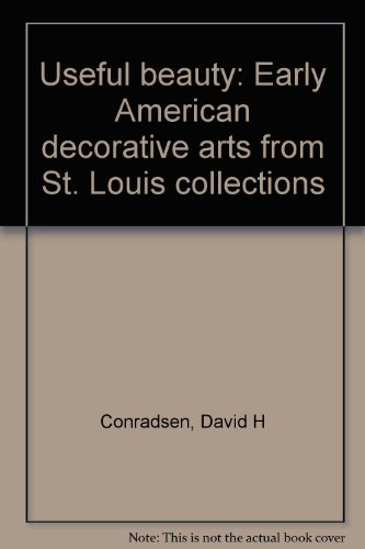 Useful Beauty: Early American Decorative Arts From St. Louis Collections: the Saint Louis Art ...
