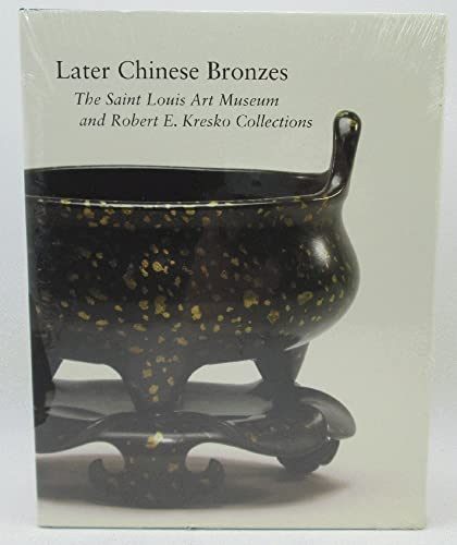 9780891780915: Later Chinese Bronzes: The Saint Louis Art Museum and Robert E. Kresko Collection (Hardcover)