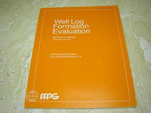 Well log formation evaluation (AAPG continuing education: Merkel, Richard H