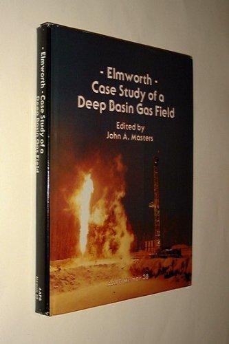 Elmworth: Case Study of a Deep Basin Gas Field [AAPG Memoir 38]: Masters, John A. [ed.]