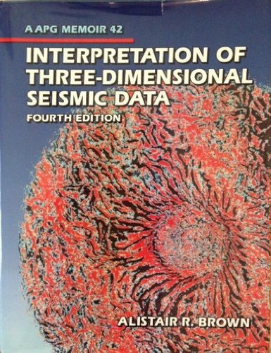 Interpretation of Three-Dimensional Seismic Data (Memoir Series: Brown, Alistair R.,