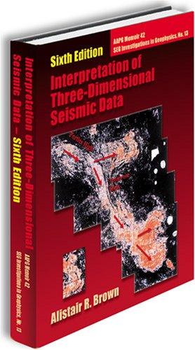 Interpretation of Three-Dimensional Seismic Data, sixth ed.: Alistair R. Brown