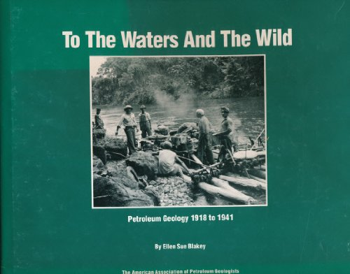 9780891818045: To the Waters and the Wild Petroleum Geology 1918 to 1941