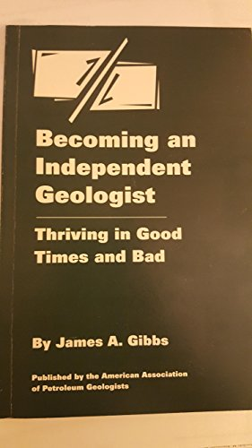 9780891818205: Becoming an Independent Geologist: Thriving in Good Times and Bad