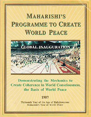 9780891860525: Maharishi's Programme to Create World Peace: Global Inauguration: Demonstrating the Mechanics to Create Coherence in World Consciousness, the Basics of World Peace