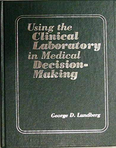 Using the Clinical Laboratory in Medical Decision-Making: Lundberg, George D., M.D.