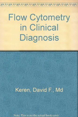 Flow Cytometry & Clinical Diagnosis: David F Keren, Curtis A Hanson, Paul E Hurtubise