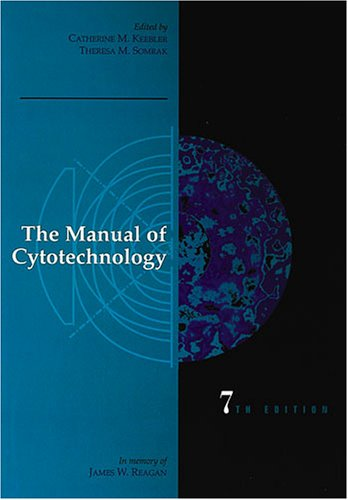 The Manual of Cytotechnology: Editor-Theresa M. Somrak;