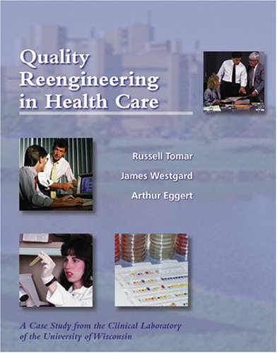 Quality Reengineering in Healthcare: A Case Study from the Clinical Laboratory of the University of Wisconsin (9780891894353) by Tomar, Russell H.; Westgard, James O.; Eggert, Arthur A.