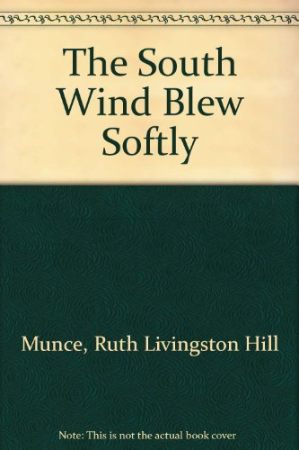 The South Wind Blew Softly: Munce, Ruth Livingston Hill