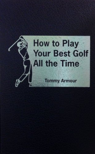 How to Play Your Best Golf All the Time (Hardcover): Tommy Armour