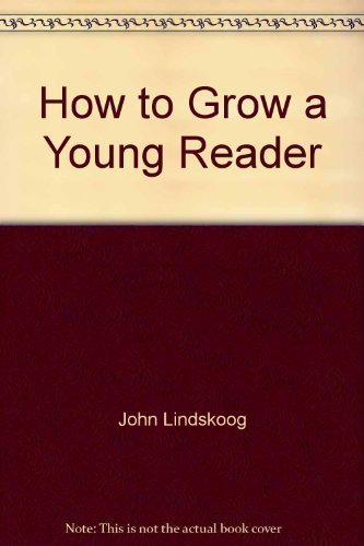 9780891911159: How to grow a young reader