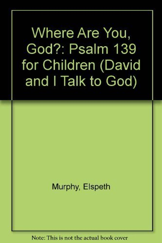 Where Are You, God?: Psalm 139 for Children (David and I Talk to God) (0891912746) by Elspeth Murphy