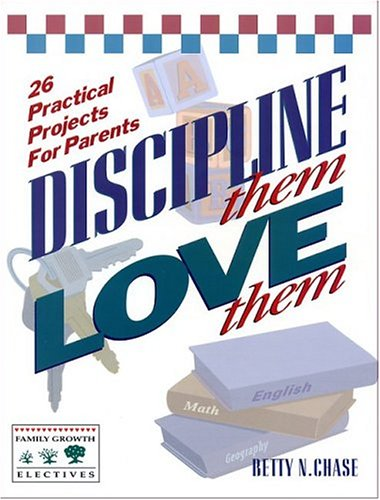 9780891913597: Discipline Them, Love Them: 26 Practical Projects for Parents
