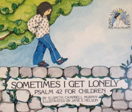 Sometimes I Get Lonely - Psalm 42 For Children (David and I Talk to God) (089191367X) by Murphy, Elspeth