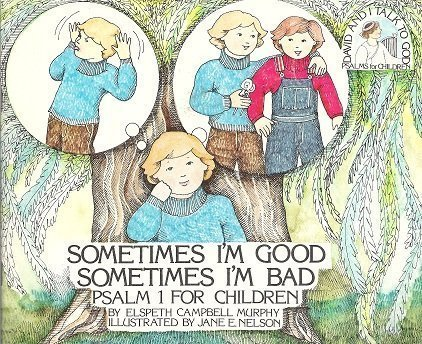 Sometimes I'm Good, Sometimes I'm Bad: Psalm 1 for Children (David and I Talk to God) (9780891913689) by Elspeth Murphy; Jane E. Nelson