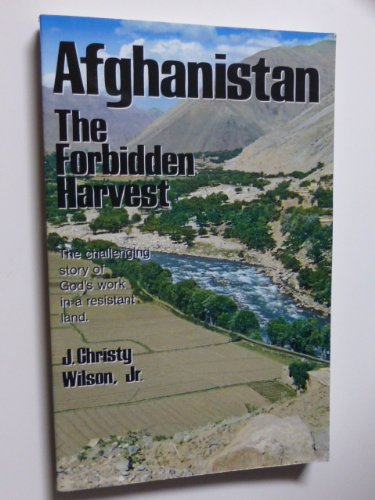 Afghanistan--the forbidden harvest: The challenging story of God's work in a resistant land: ...