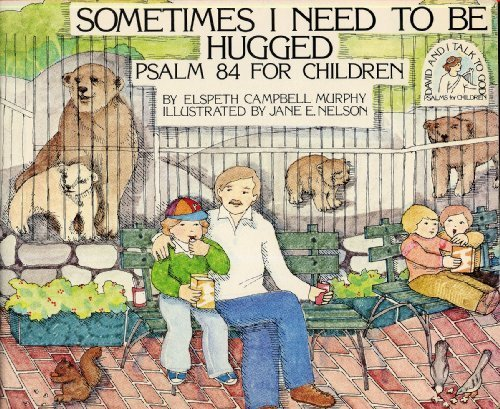 9780891914921: Sometimes I Need to Be Hugged: Psalm 84 for Children (David and I Talk to God)