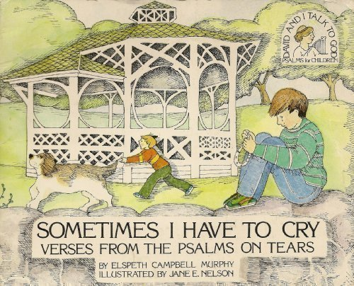 Sometimes I Have to Cry: Verses from the Psalms on Tears (David and I Talk to God) (0891914943) by Elspeth Murphy; Jane E. Nelson