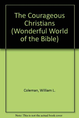 The Courageous Christians (Wonderful World of the Bible): Coleman, William L., Hanna, Wayne A., ...
