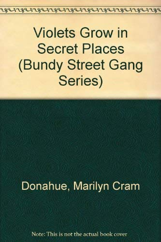 Violets Grow in Secret Places (Bundy Street Gang Series) (9780891918851) by Marilyn Cram Donahue