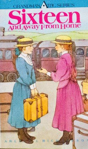 Sixteen and Away from Home (Grandma's Attic Series): Richardson, Arleta