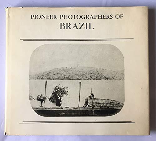 Pioneer Photographers of Brazil: Ferrez, Gilberto; Naef, Weston J.