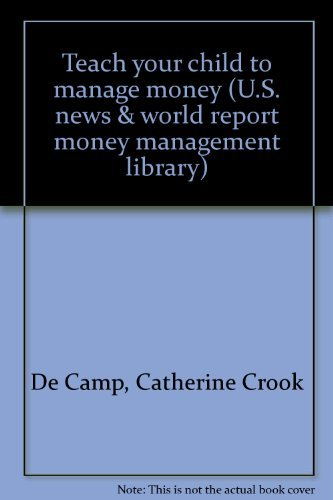 Teach your child to manage money (U.S. news & world report money management library): De Camp, ...