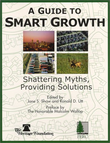 A Guide to Smart Growth: Shattering Myths, Providing Solutions (0891950885) by Jane S. Shaw; Ronald D. Utt