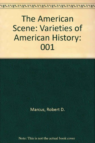 The American Scene: Varieties of American History (0891970185) by Robert D. Marcus; David Burner