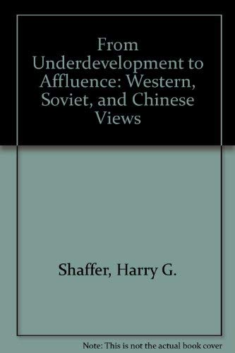 From Underdevelopment to Affluence: Western, Soviet, and Chinese Views: Shaffer, Harry G.
