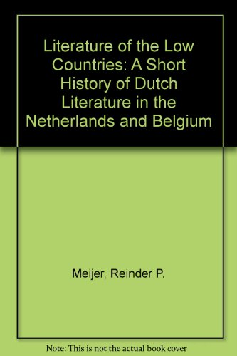 9780891978251: Literature of the Low Countries: A Short History of Dutch Literature in the Netherlands and Belgium