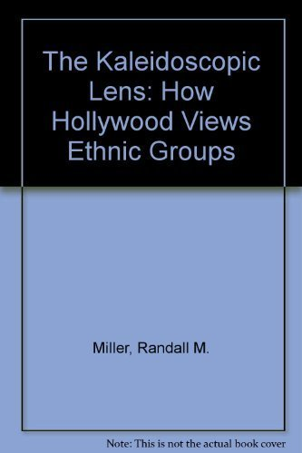 The Kaleidoscopic Lens: How Hollywood Views Ethnic Groups: Miller, Randall M.