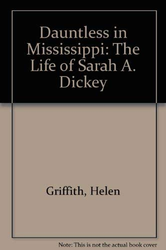 9780892010066: Dauntless in Mississippi: The Life of Sarah A. Dickey