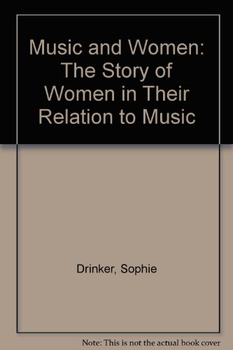 9780892010110: Music and Women: The Story of Women in Their Relation to Music