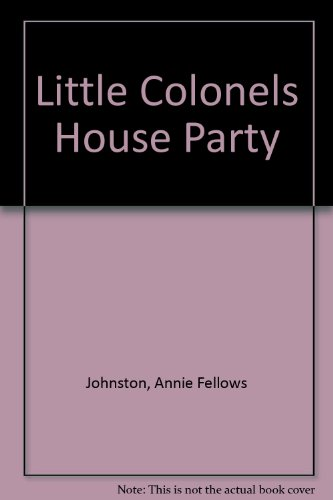 Little Colonels House Party (9780892010394) by Annie Fellows Johnston