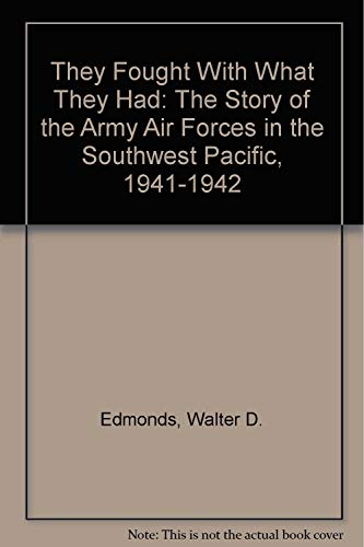They Fought With What They Had: The Story of the Army Air Forces in the Southwest Pacific, 1941-1942 (0892010681) by Edmonds, Walter D.