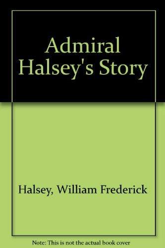 Admiral Halsey's Story: Halsey, William F. And J. Bryan III