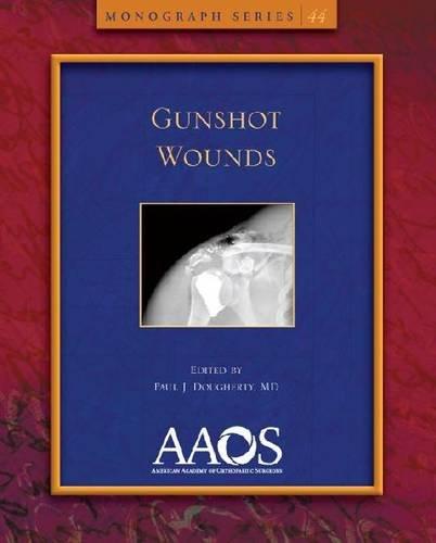 9780892037506: Gunshot Wounds (American Academy of Orthopaedic Surgeons Monograph Series)