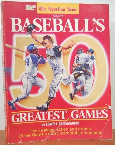 THE SPORTING NEWS SELECTS BASEBALL'S 50 GREATEST GAMES