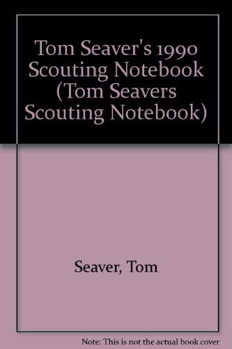 Tom Seaver's 1990 Scouting Notebook (Tom Seavers Scouting Notebook): Tom Seaver
