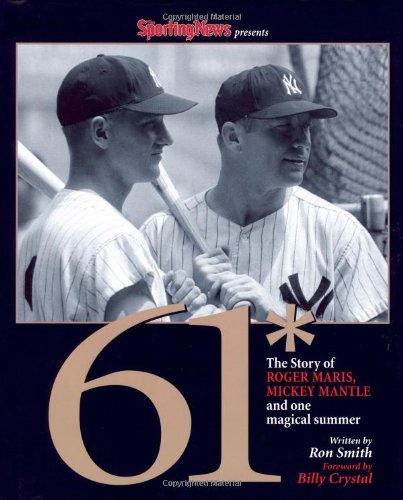61* : The Story of Roger Maris, Mickey Mantle and One Magical Summer: Sporting News, Smith, Ron, ...