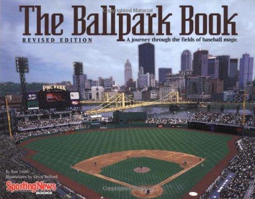 The Ballpark Book : A Journey Through the Fields of Baseball Magic: Smith, Ron