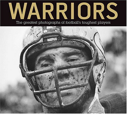 9780892048625: Warriors: The Greatest Photographs of Football's Toughest Players