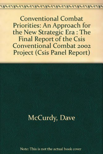9780892061600: Conventional Combat Priorities: An Approach for the New Strategic Era : The Final Report of the Csis Conventional Combat 2002 Project (Csis Panel Report)