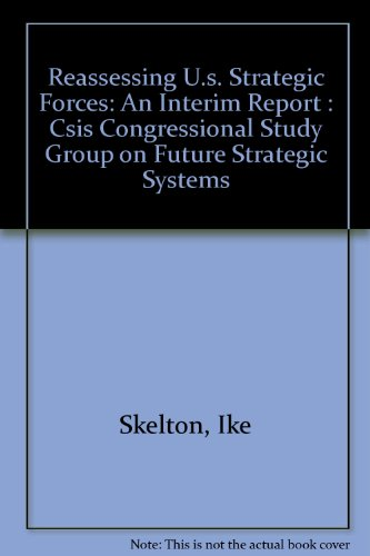 Reassessing U.S. Strategic Forces: An Interim Report. CSIS Congressional Study Group on Future Strategic Systems (0892061634) by Skelton, Ike