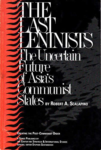 The Last Leninists: The Uncertain Future of Asia's Communist States (Csis Significant Issues ...