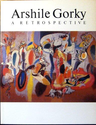 Arshile Gorky: A Retrospective: Artist) Arshile Gorky,