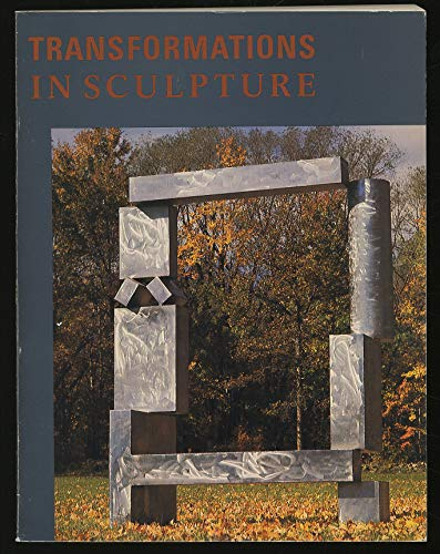 Transformations in sculpture: Four decades of American and European art
