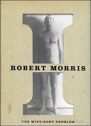 Robert Morris the Mind/Body Problem: Krens, Rosalind Krauss Thomas